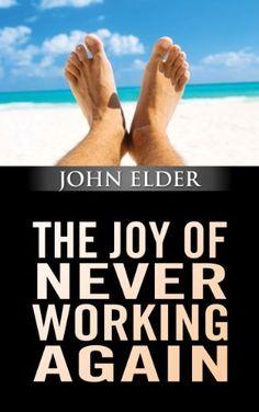 The Joy Of Never Working Again by John Elder, http://www.amazon.com/dp/B00C5IN548/ref=cm_sw_r_pi_dp_md8yrb1VC8M6X