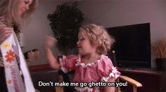 Don't make me go ghetto on you
