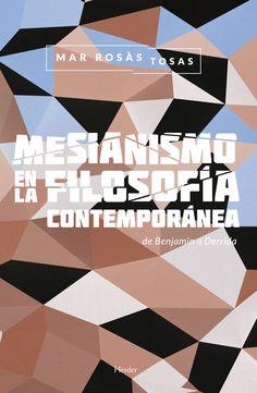 Rosás Tosas, Mar Mesianismo en la filosofía contemporánea : de Benjamin a Derrida / Mar Rosás Tosas Barcelona : Herder, 2016 http://cataleg.ub.edu/record=b2185940~S1*cat