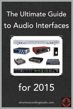 The Ultimate Guide to Audio Interfaces for 2015 http://ehomerecordingstudio.com/best-audio-interfaces/