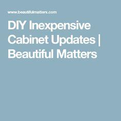 DIY Inexpensive Cabinet Updates | Beautiful Matters