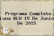 http://tecnoautos.com/wp-content/uploads/imagenes/tendencias/thumbs/programa-completo-luna-blu-15-de-junio-de-2015.jpg Blu Radio. Programa completo Luna BLU 15 de junio de 2015, Enlaces, Imágenes, Videos y Tweets - http://tecnoautos.com/actualidad/blu-radio-programa-completo-luna-blu-15-de-junio-de-2015/