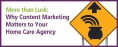 More than Luck: Why Content Marketing Matters to Your Home Care Agency #seniorcare #homecare