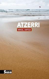 """Atzerri / Mikel Antza. Literatura, kartzela, ihesa, exilioa, klandestinitatea, amodioa… Horiek dira Mikel Antzaren """"Atzerri"""" nobelaren ardatz nagusiak."""