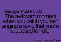 All the time... And I can thank my friends for constantly singing them 99% of the time