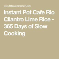 Instant Pot Cafe Rio Cilantro Lime Rice - 365 Days of Slow Cooking