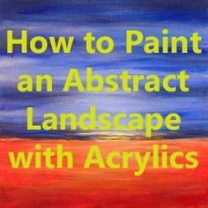 Easy Acrylic Painting Ideas: Abstract Landscape. Click on the photo to read the article. Tutorial (follow link)