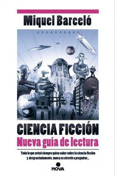 Ciencia Ficción. Nueva guía de lectura  Miquel Barceló García |...
