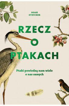 Rzecz o ptakach - Strycker Noah | Książki empik.com