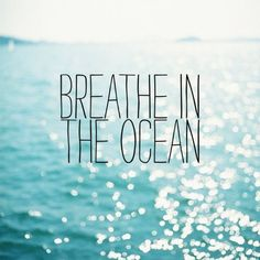 Breathe in the ocean...mmmmm