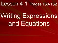 Lesson 4-1 Pages 150-152 Writing Expressions and Equations.