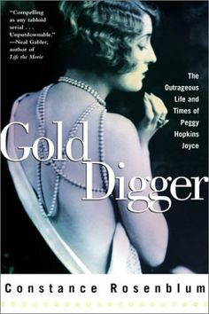 Gold Digger: The Outrageous Life and Times of Peggy Hopkins Joyce by Constance Rosenblum, http://www.amazon.com