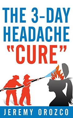 """The 3-Day Headache """"Cure"""" by Jeremy Orozco http://www.amazon.com/dp/B019F4E00W/ref=cm_sw_r_pi_dp_LYADwb0VWK4PK"""
