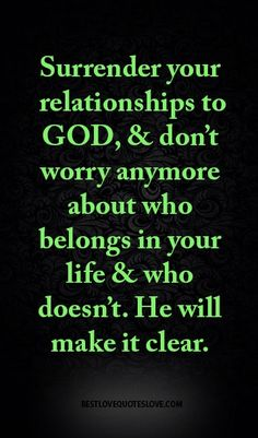 Avert, Manage, And Eliminate Black Mildew Surrender Your Relationships To God, and Dont Worry Anymore About Who Belongs In Your Life and Who Doesnt. He Will Make It Clear. Prayer Quotes, Faith Quotes, Wisdom Quotes, True Quotes, Bible Quotes, Bible Verses, Scriptures, God's Wisdom, Religious Quotes