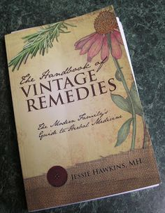 The Handbook of Vintage Remedies: The Modern Family's Guide to Herbal Medicine by Jessie Hawkins, MH (Apparently they put out a new editi. Holistic Remedies, Natural Health Remedies, Natural Cures, Natural Healing, Herbal Remedies, Holistic Healing, Healing Herbs, Medicinal Plants, Natural Medicine