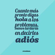 """""""Cuanto más pronto digas #Hola a los #Problemas, menos tardarás en decirles #Adios"""". @candidman #Frases #Motivacion"""