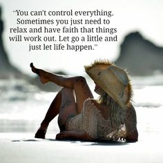You can't control everything. Sometimes you just need to relax and have faith that things will work out. Let go a little and just let life happen Picture Quote Work Quotes, Quotes To Live By, Life Quotes, Happy Quotes, Quotes Quotes, Lessons Learned In Life, Life Lessons, Life Happens, Shit Happens