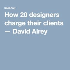 How 20 designers charge their clients — David Airey David, Designers
