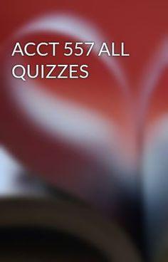 ACCT 557 ALL QUIZZES #wattpad #short-story
