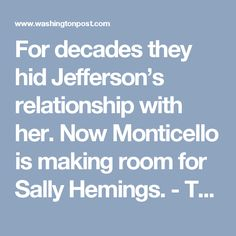 For decades they hid Jefferson's relationship with her. Now Monticello is making room for Sally Hemings. - The Washington Post