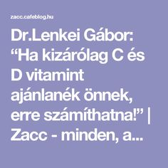 "Dr.Lenkei Gábor: ""Ha kizárólag C és D vitamint ajánlanék önnek, erre számíthatna!"" 