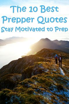 The 10 Best Prepper Quotes: Stay Motivated to Prep - Motivation can be just as important, if not more important, than skills or tools. Quotes have the power to inspire and motivate with just a few words. They have been used to boost morale and unite people under stressful situations to achieve huge goals. When SHTF, attitudes will be more important than ever and motivation will need to be kept high.