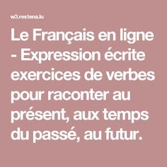 Le Français en ligne - Expression écrite exercices de verbes pour raconter au présent, aux temps du passé, au futur.