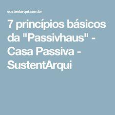"""7 princípios básicos da """"Passivhaus"""" - Casa Passiva - SustentArqui"""