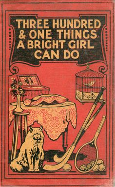michaelmoonsbookshop:  Three Hundred & One Things A Bright Girl Can Do published in 1914 - now 100 years old