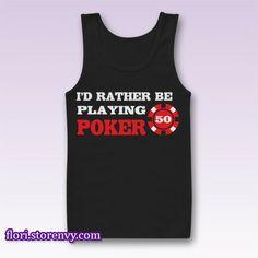 Rather Be Playing Poker Tank Top M L XL XXL