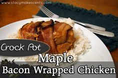Low Carb Crock Pot Maple Bacon Wrapped Chicken -to make low carb, use sugar-free maple syrup (I use Maple Grove Farms) and use riced cauliflower instead of the rice.