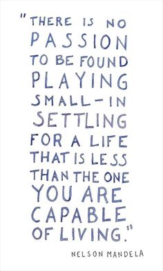 There is no passion to be found playing small, in settling for a life that is…