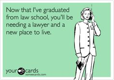 Now that I've graduated from law school, you'll be needing a lawyer and a new place to live.