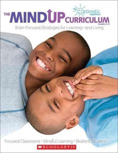 The Mind Up Curriculum Grades 3-5: Focused Classrooms-Mindful Learning-Resilient Students