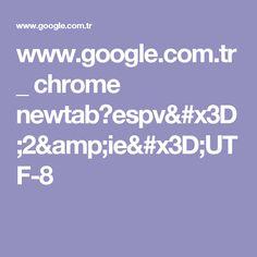 www.google.com.tr _ chrome newtab?espv=2&ie=UTF-8