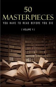 Kindle 50 Masterpieces you have to read before you die Vol: 1 Author Joseph Conrad, D. Lawrence, et al. George Eliot, James Joyce, Dante Alighieri, Oscar Wilde, Jane Austen, Louisa May Alcott, Huckleberry Finn, Emily Bronte, Lewis Carroll