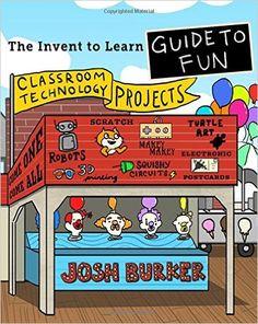 Amazon.com: The Invent To Learn Guide To Fun (9780989151184): Josh Burker, Sylvia Libow Martinez: Books
