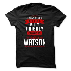 WATSON - I May Be Wrong But I… Cool WATSON Name T Shirt ⓛⓞⓥⓔ