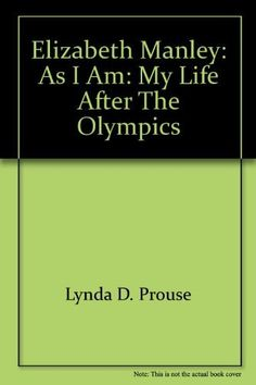 Elizabeth Manley : As I Am: My Life After the Olympics