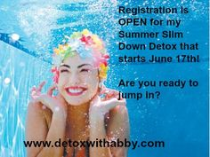 Imagine slipping on your swimsuit and feeling good about how you look!     Registration is now open for my Summer Slim Down Detox- www.detoxwithabby.com