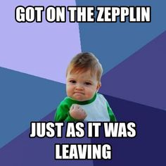 Happens almost every time I need a zepplin