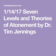 1/14/17 Seven Levels and Theories of  Atonement by Dr. Tim Jennings
