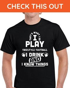 That's What I Do I Play Freestyle Football I Drink and I Know Things Unisex T Shirt 2XL Black - Food and drink shirts (*Amazon Partner-Link)