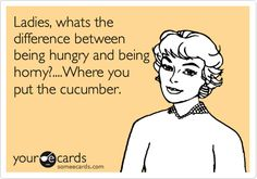 Free, Confession Ecard: Ladies, whats the difference between being hungry and being horny?....Where you put the cucumber.