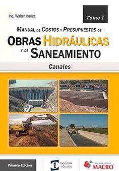 Título: Manual de costos y presupuestos de obras hidráulicas y de saneamiento: Canales, tomo I / Autor: Ibañez, Walter / Año: 2012 / Código: MAN/658.1G/I23/t.1