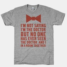 I'm Not Saying I'm the Doctor | HUMAN | T-Shirts, Tanks, Sweatshirts and Hoodies