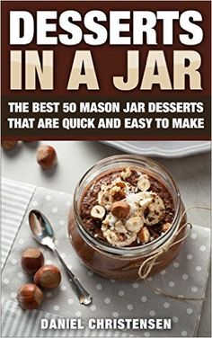 Country Mouse City Spouse: Free eBooks I'm Loving Right Now: April 11th, 2016- Desserts in a Jar: The Best 50 Mason Jar Desserts That Are Quick and Easy to Make- Daniel Christensen