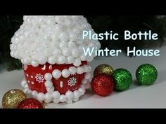 DIY Crafts for Christmas: Plastic Bottles Winter House - Recycled Bottle...