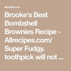 Brooke's Best Bombshell Brownies Recipe - Allrecipes.com/ Super Fudgy. toothpick will not come out clean 30min