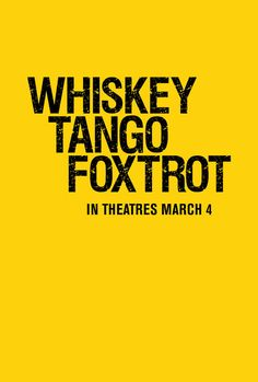 Whiskey Tango Foxtrot - See the trailer    http://trailers.apple.com/trailers/paramount/whiskeytangofoxtrot/